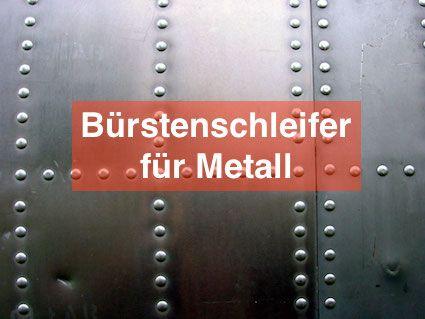 Bürstenschleifer für Metall